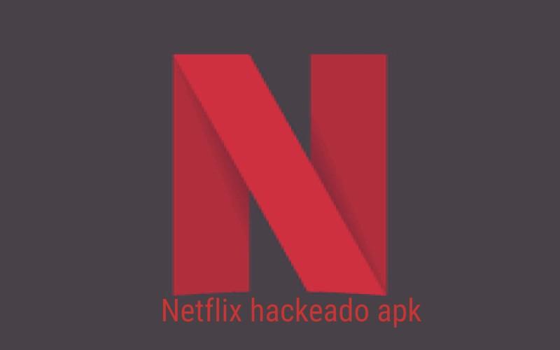 Netflix hackeado apk